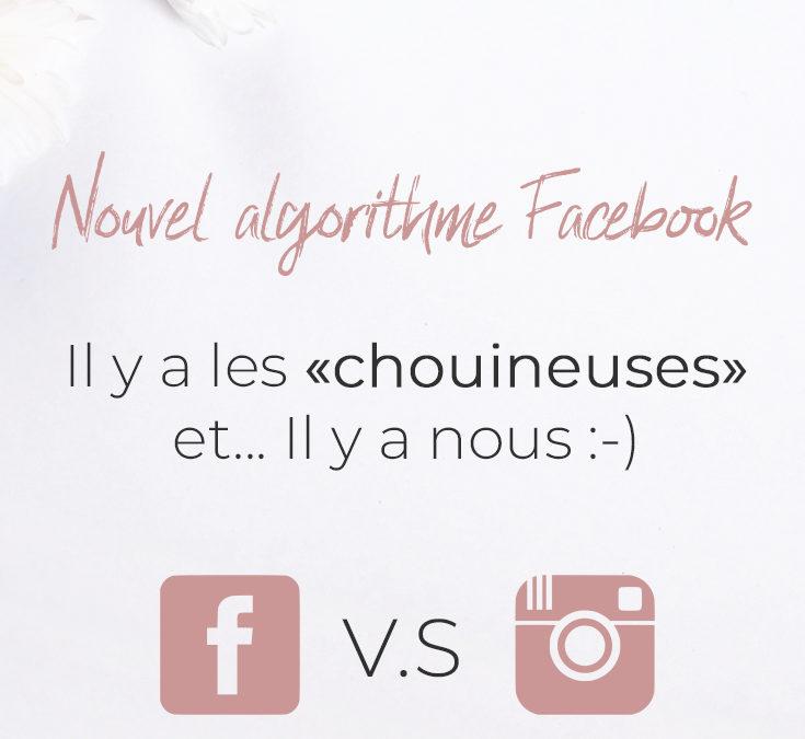 Nouvel algorithme Facebook : il y a les chouineuses et il y a nous :-)