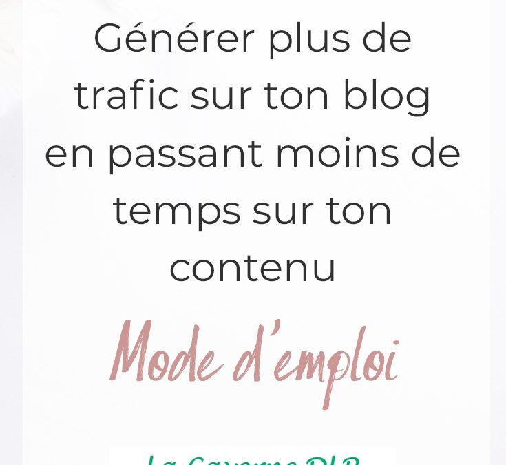 Générer plus de trafic sur votre blog en passant moins de temps sur votre contenu : mode d'emploi